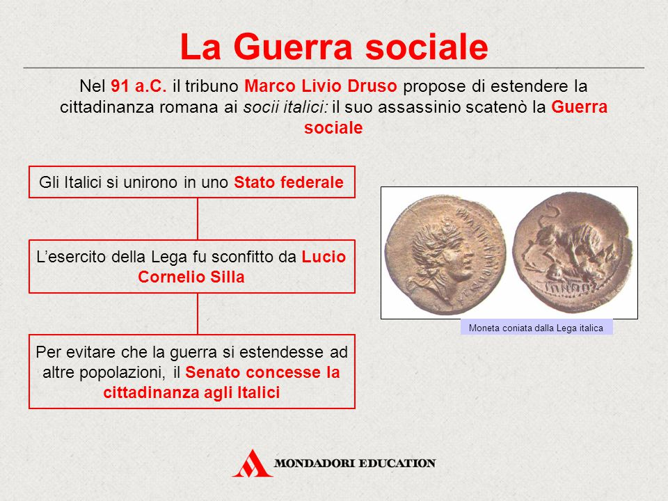 La Guerra sociale Gli Italici si unirono in uno Stato federale Per evitare che la guerra si estendesse ad altre popolazioni, il Senato concesse la cit