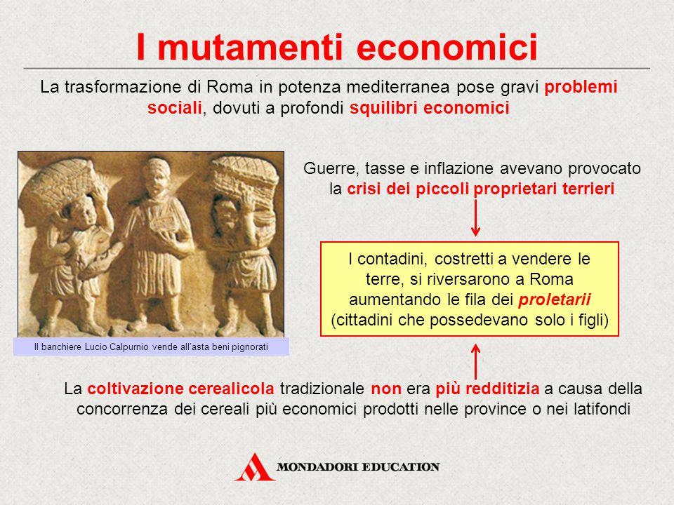 I mutamenti economici La trasformazione di Roma in potenza mediterranea pose gravi problemi sociali, dovuti a profondi squilibri economici Guerre, tas