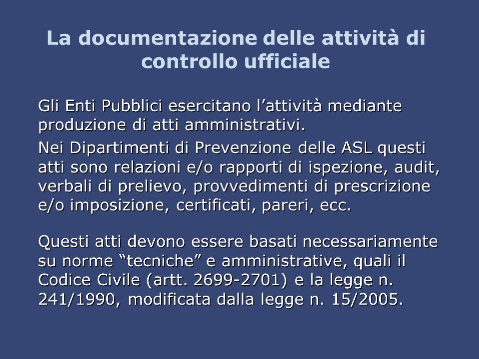 La documentazione delle attività di controllo ufficiale Gli Enti Pubblici esercitano l'attività mediante produzione di atti amministrativi. Nei Dipart