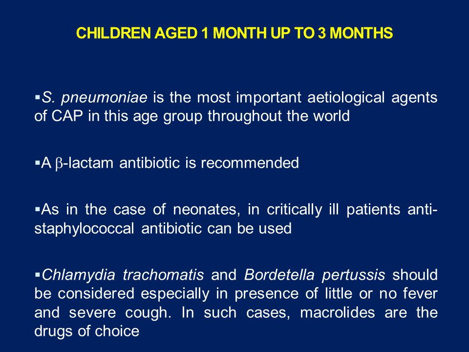 CHILDREN IN THE FIRST MONTH OF AGE  The traditionally used combination of ampicillin and one of the aminoglycosides (mainly gentamicin) remains the t