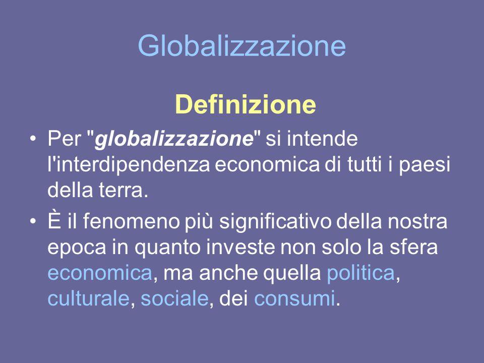 L attuale livello di globalizzazione dell economia è dovuto a: 1)sviluppo dei trasporti e delle comunicazioni comunicazioni ● tecnologie ● mass-media