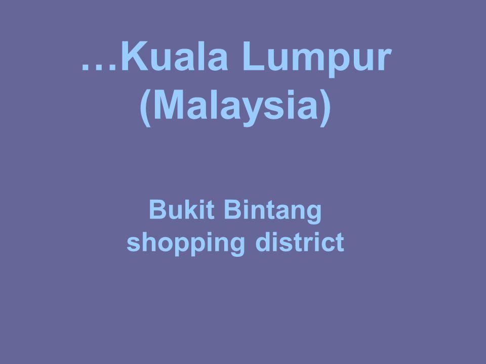 …Kuala Lumpur (Malaysia) Bukit Bintang shopping district