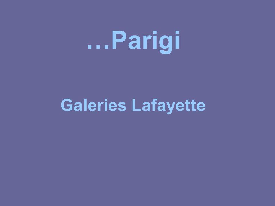 …Parigi Galeries Lafayette