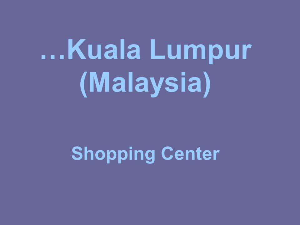 …Kuala Lumpur (Malaysia) Shopping Center