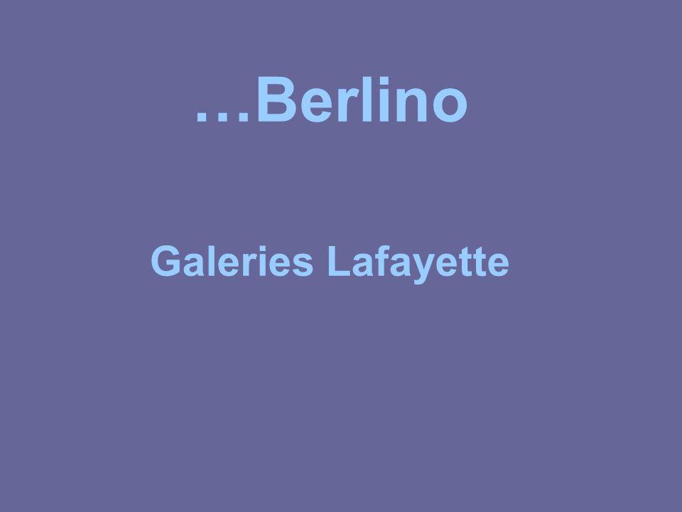…Berlino Galeries Lafayette
