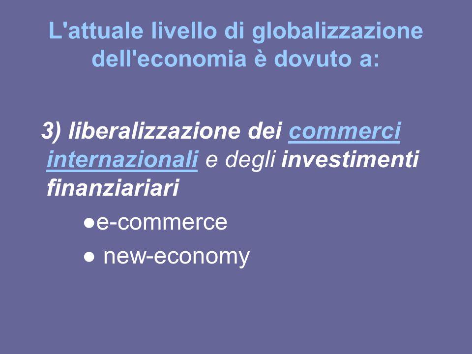 L'attuale livello di globalizzazione dell'economia è dovuto a: 3) liberalizzazione dei commerci internazionali e degli investimenti finanziariaricomme