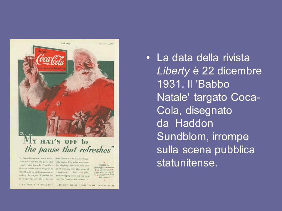 La data della rivista Liberty è 22 dicembre 1931. Il 'Babbo Natale' targato Coca- Cola, disegnato da Haddon Sundblom, irrompe sulla scena pubblica sta
