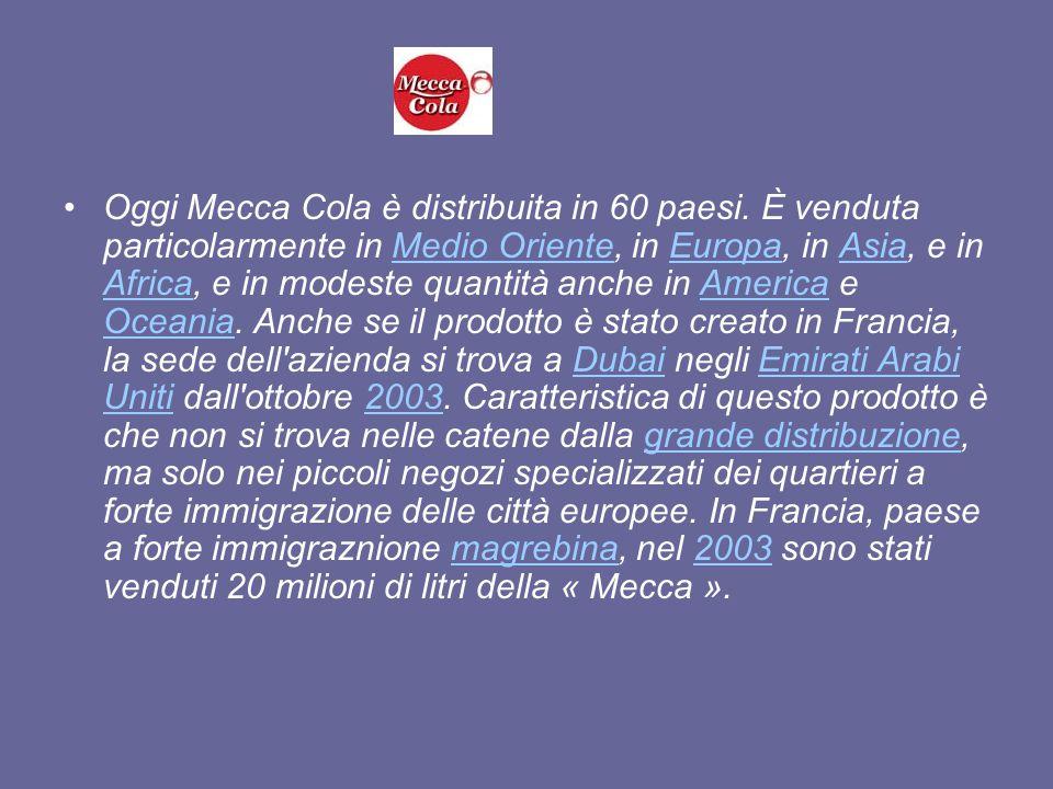 Oggi Mecca Cola è distribuita in 60 paesi. È venduta particolarmente in Medio Oriente, in Europa, in Asia, e in Africa, e in modeste quantità anche in