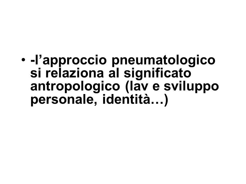 -l'approccio pneumatologico si relaziona al significato antropologico (lav e sviluppo personale, identità…)