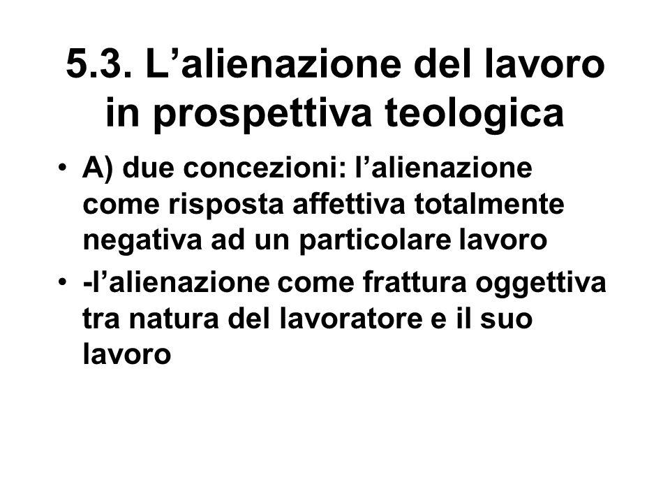 5.3. L'alienazione del lavoro in prospettiva teologica A) due concezioni: l'alienazione come risposta affettiva totalmente negativa ad un particolare