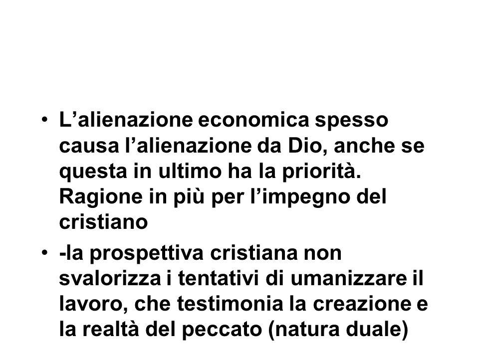 L'alienazione economica spesso causa l'alienazione da Dio, anche se questa in ultimo ha la priorità.