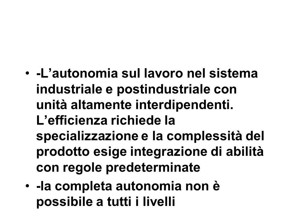 -L'autonomia sul lavoro nel sistema industriale e postindustriale con unità altamente interdipendenti.