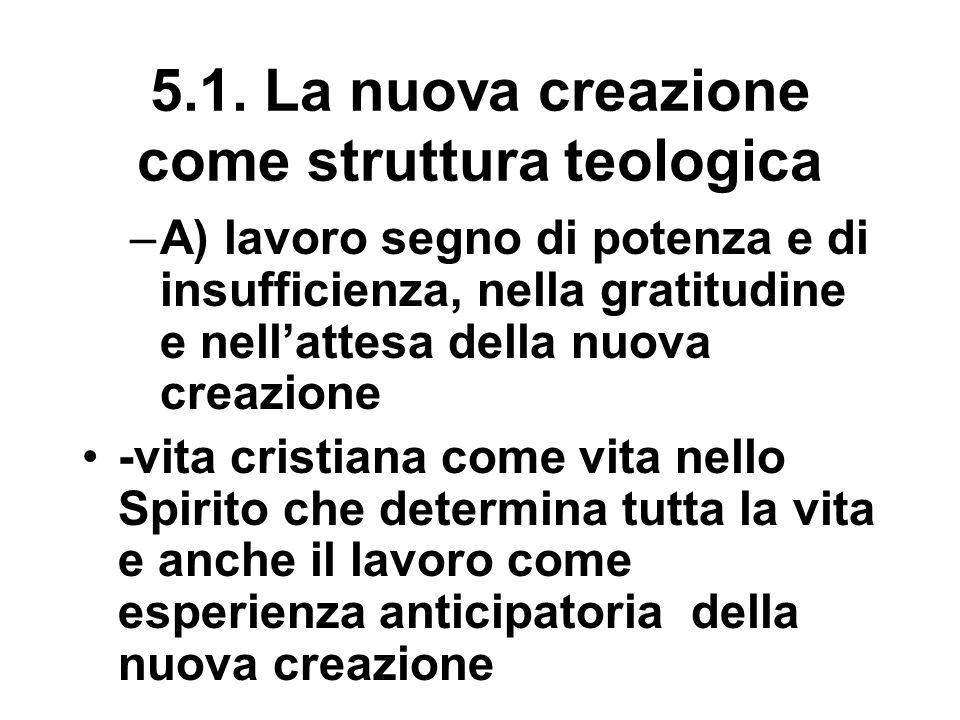 5.1. La nuova creazione come struttura teologica –A) lavoro segno di potenza e di insufficienza, nella gratitudine e nell'attesa della nuova creazione