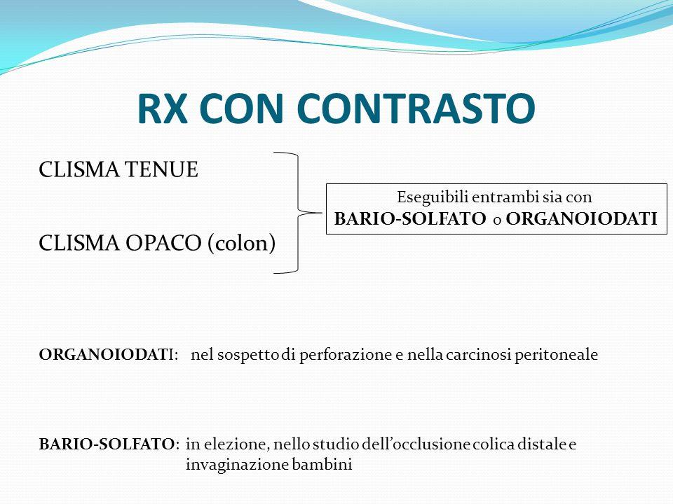 RX CON CONTRASTO CLISMA TENUE CLISMA OPACO (colon) Eseguibili entrambi sia con BARIO-SOLFATO o ORGANOIODATI ORGANOIODATI: BARIO-SOLFATO: nel sospetto