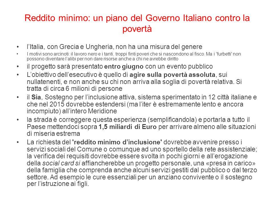 Reddito minimo: un piano del Governo Italiano contro la povertà l'Italia, con Grecia e Ungheria, non ha una misura del genere I motivi sono arcinoti: il lavoro nero e i tanti, troppi finti poveri che si nascondono al fisco.