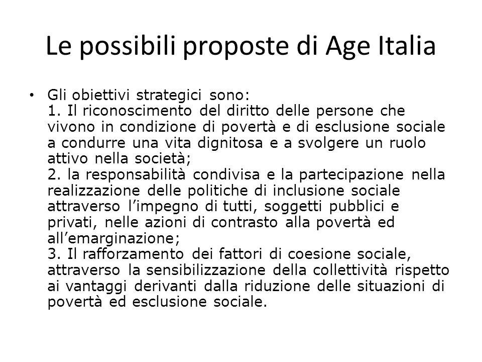 Le possibili proposte di Age Italia Gli obiettivi strategici sono: 1. Il riconoscimento del diritto delle persone che vivono in condizione di povertà