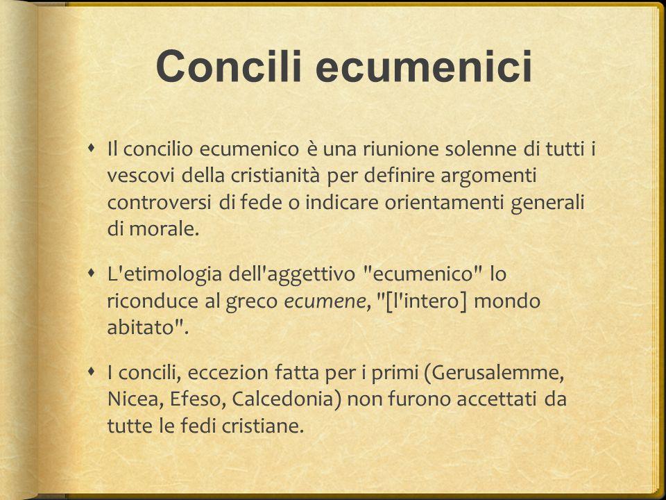 Concili ecumenici  Il concilio ecumenico è una riunione solenne di tutti i vescovi della cristianità per definire argomenti controversi di fede o ind