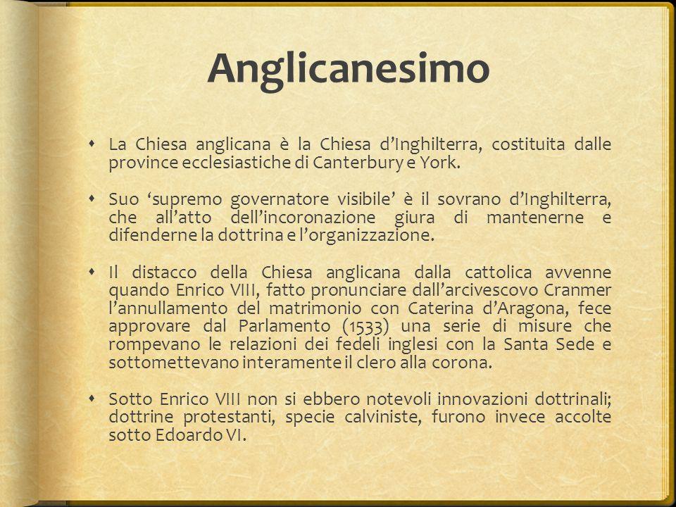 Anglicanesimo  La Chiesa anglicana è la Chiesa d'Inghilterra, costituita dalle province ecclesiastiche di Canterbury e York.  Suo 'supremo governato