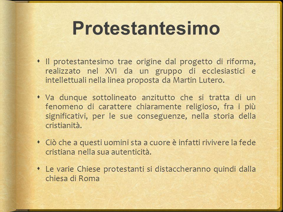 Protestantesimo  Il protestantesimo trae origine dal progetto di riforma, realizzato nel XVI da un gruppo di ecclesiastici e intellettuali nella line