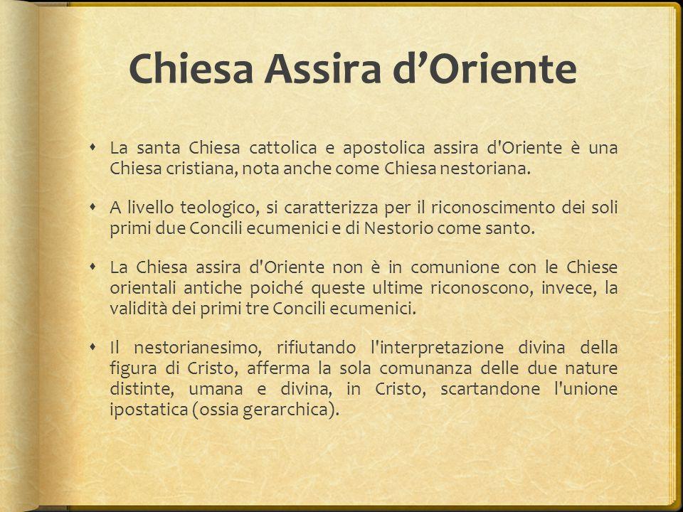 Chiesa Assira d'Oriente  La santa Chiesa cattolica e apostolica assira d'Oriente è una Chiesa cristiana, nota anche come Chiesa nestoriana.  A livel
