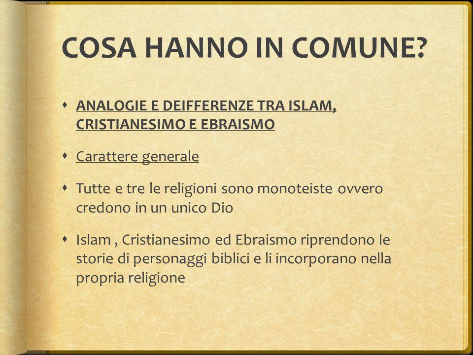 COSA HANNO IN COMUNE?  ANALOGIE E DEIFFERENZE TRA ISLAM, CRISTIANESIMO E EBRAISMO  Carattere generale  Tutte e tre le religioni sono monoteiste ovv