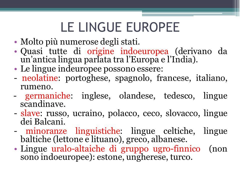 LE LINGUE EUROPEE Molto più numerose degli stati. Quasi tutte di origine indoeuropea (derivano da un'antica lingua parlata tra l'Europa e l'India). Le