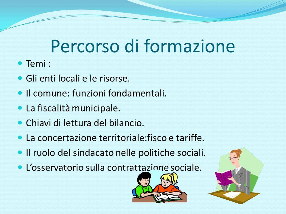 Percorso di formazione Temi : Gli enti locali e le risorse. Il comune: funzioni fondamentali. La fiscalità municipale. Chiavi di lettura del bilancio.