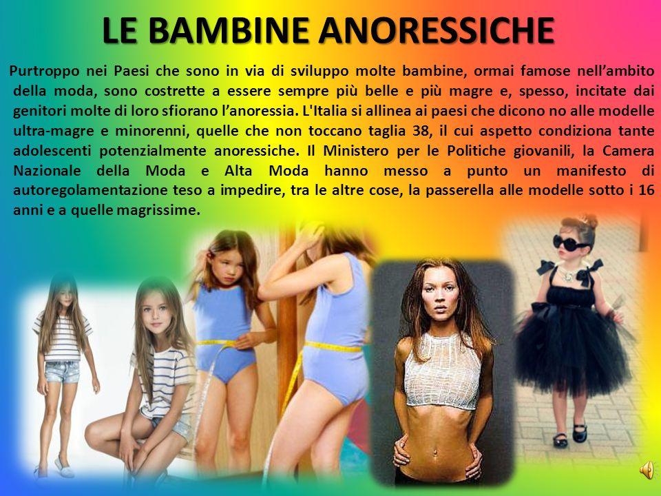 LE BAMBINE ANORESSICHE Purtroppo nei Paesi che sono in via di sviluppo molte bambine, ormai famose nell'ambito della moda, sono costrette a essere sem