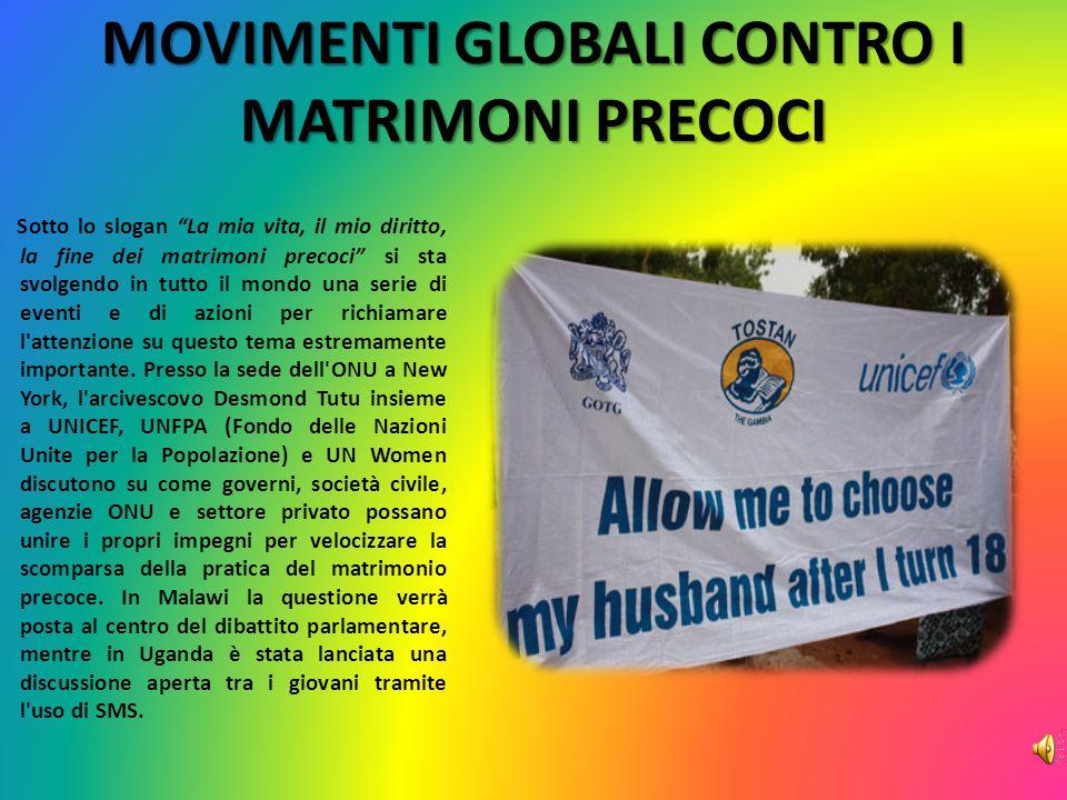 """MOVIMENTI GLOBALI CONTRO I MATRIMONI PRECOCI Sotto lo slogan """"La mia vita, il mio diritto, la fine dei matrimoni precoci"""" si sta svolgendo in tutto il"""
