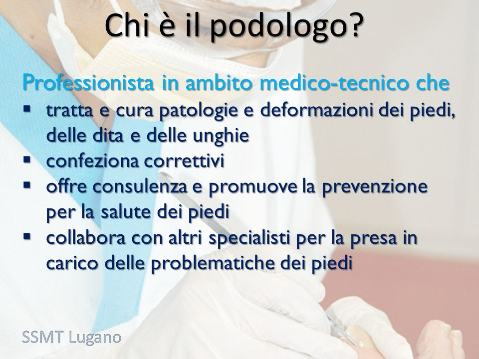 Chi è il podologo? Professionista in ambito medico-tecnico che  tratta e cura patologie e deformazioni dei piedi, delle dita e delle unghie  confezi