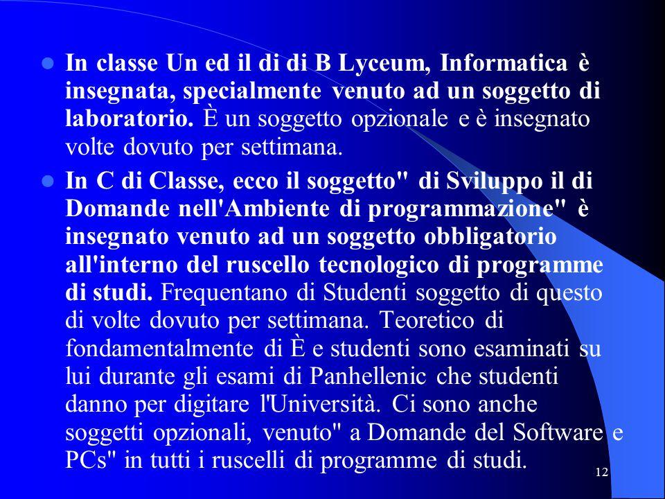12 In classe Un ed il di di B Lyceum, Informatica è insegnata, specialmente venuto ad un soggetto di laboratorio.