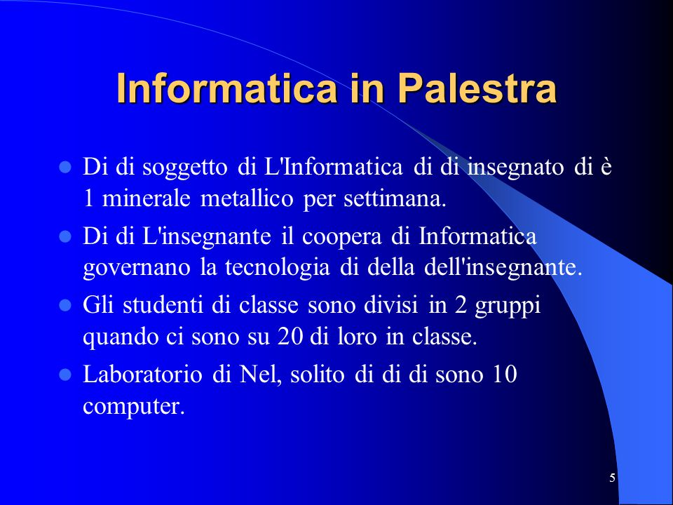 5 Informatica in Palestra Di di soggetto di L Informatica di di insegnato di è 1 minerale metallico per settimana.