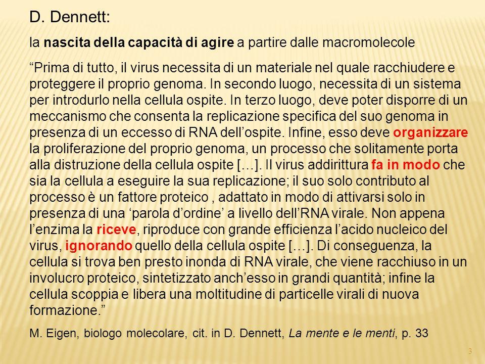 """2 D. Dennett: la nascita della capacità di agire a partire dalle macromolecole """"Prima di tutto, il virus necessita di un materiale nel quale racchiude"""