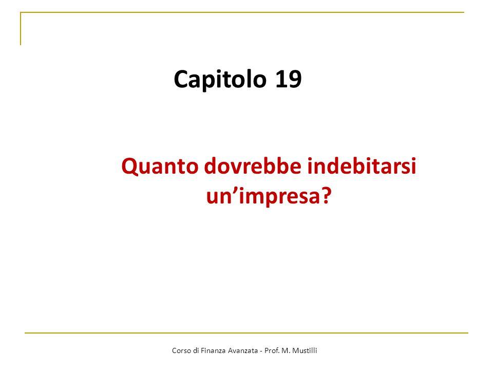 Capitolo 19 Quanto dovrebbe indebitarsi un'impresa? Corso di Finanza Avanzata - Prof. M. Mustilli