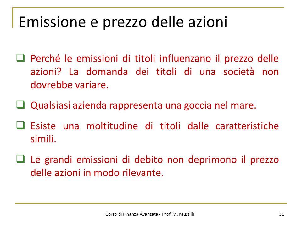 Emissione e prezzo delle azioni 31 Corso di Finanza Avanzata - Prof. M. Mustilli  Perché le emissioni di titoli influenzano il prezzo delle azioni? L
