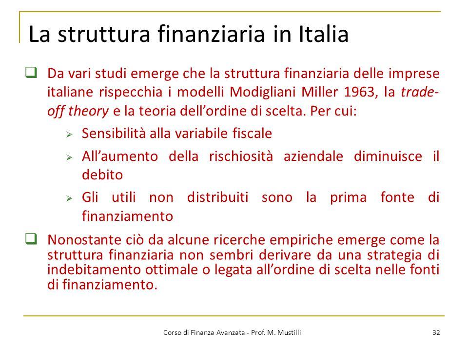 La struttura finanziaria in Italia 32 Corso di Finanza Avanzata - Prof. M. Mustilli  Da vari studi emerge che la struttura finanziaria delle imprese