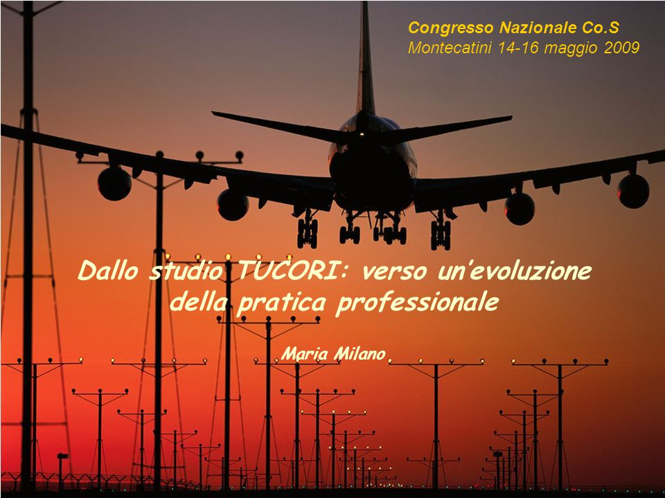 Dallo studio TUCORI: verso un'evoluzione della pratica professionale Maria Milano Congresso Nazionale Co.S Montecatini 14-16 maggio 2009
