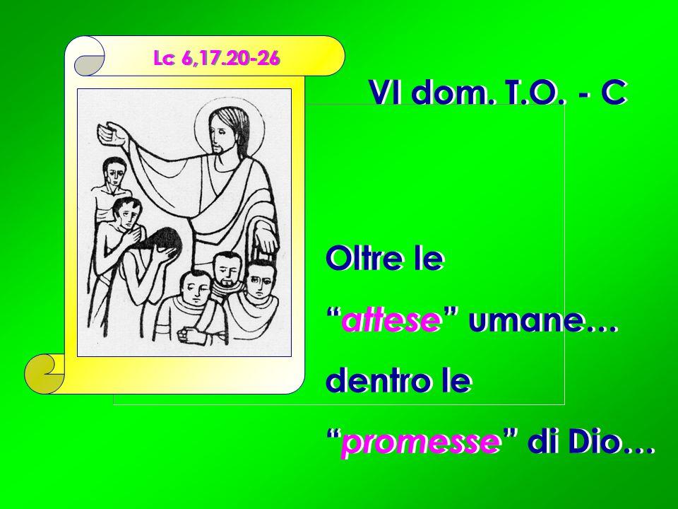 """Oltre le """" attese """" umane… dentro le """" promesse """" di Dio… Oltre le """" attese """" umane… dentro le """" promesse """" di Dio… VI dom. T.O. - C Lc 6,17.20-26"""