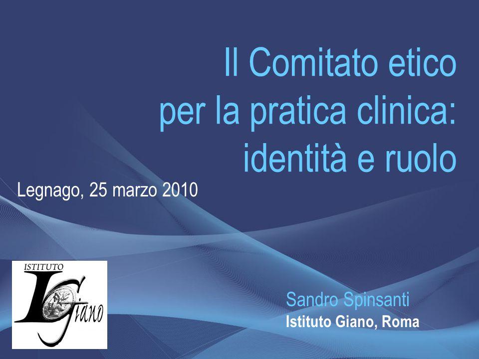 Il Comitato etico per la pratica clinica: identità e ruolo Legnago, 25 marzo 2010 Sandro Spinsanti Istituto Giano, Roma