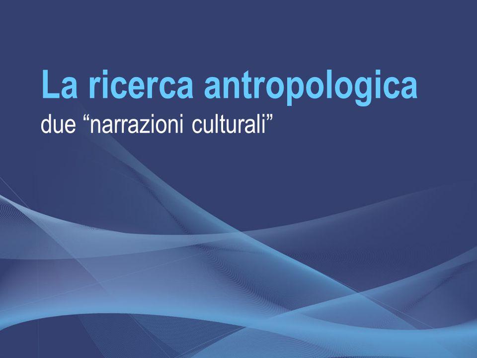 "La ricerca antropologica due ""narrazioni culturali"""