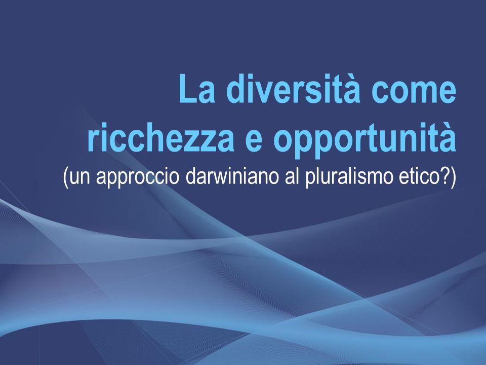 La diversità come ricchezza e opportunità (un approccio darwiniano al pluralismo etico?)
