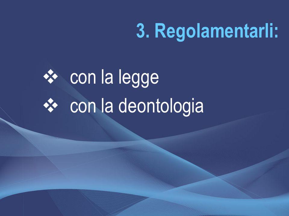 3. Regolamentarli:  con la legge  con la deontologia