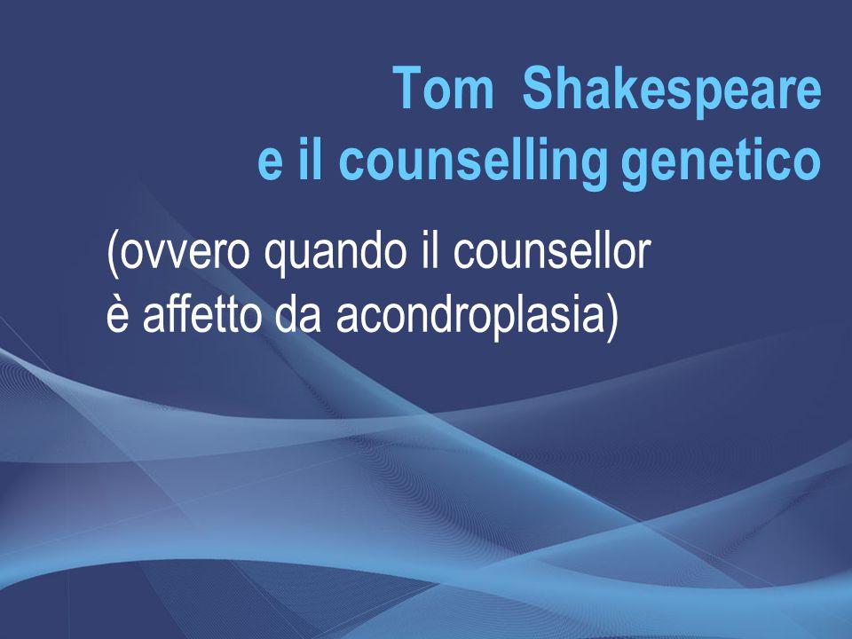 Tom Shakespeare e il counselling genetico (ovvero quando il counsellor è affetto da acondroplasia)