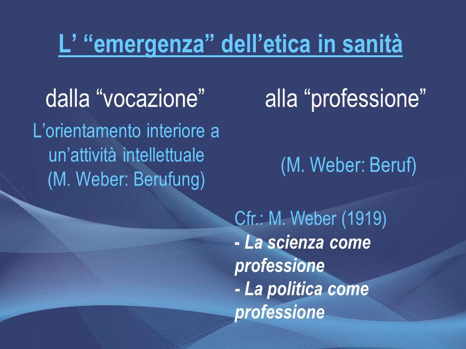 """L'orientamento interiore a un'attività intellettuale (M. Weber: Berufung) (M. Weber: Beruf) L' """"emergenza"""" dell'etica in sanità alla """"professione""""dall"""