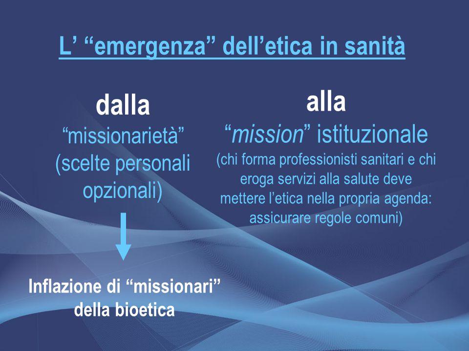 """L' """"emergenza"""" dell'etica in sanità alla """" mission """" istituzionale (chi forma professionisti sanitari e chi eroga servizi alla salute deve mettere l'e"""