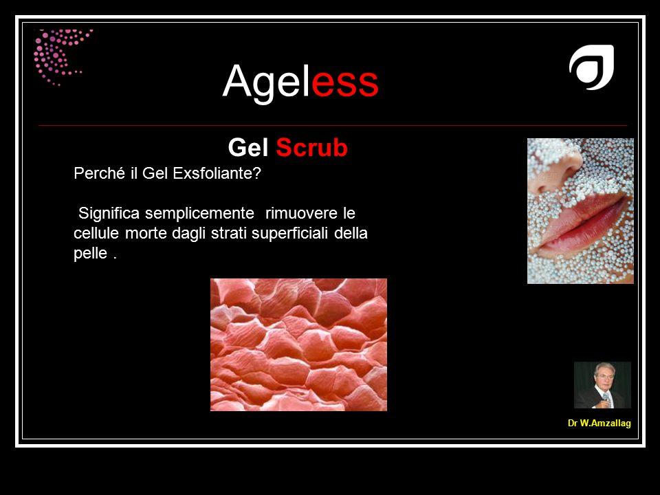 Ageless Dr W.Amzallag Gel Scrub Perché il Gel Exsfoliante? Significa semplicemente rimuovere le cellule morte dagli strati superficiali della pelle.