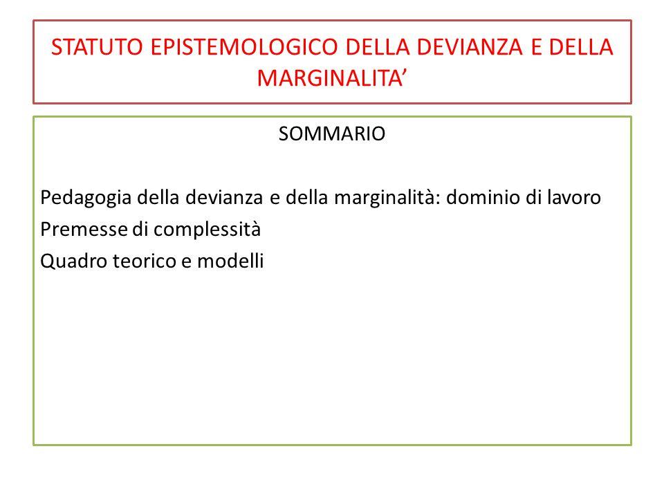 STATUTO EPISTEMOLOGICO DELLA DEVIANZA E DELLA MARGINALITA' SOMMARIO Pedagogia della devianza e della marginalità: dominio di lavoro Premesse di comple