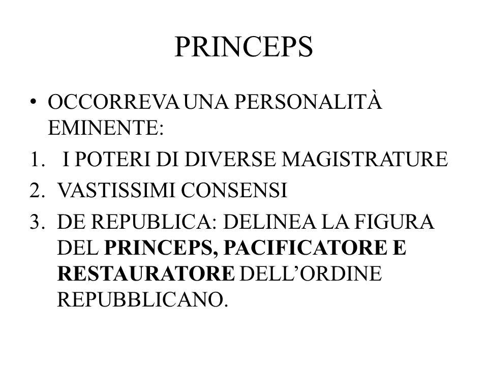 PRINCEPS OCCORREVA UNA PERSONALITÀ EMINENTE: 1. I POTERI DI DIVERSE MAGISTRATURE 2.VASTISSIMI CONSENSI 3.DE REPUBLICA: DELINEA LA FIGURA DEL PRINCEPS,