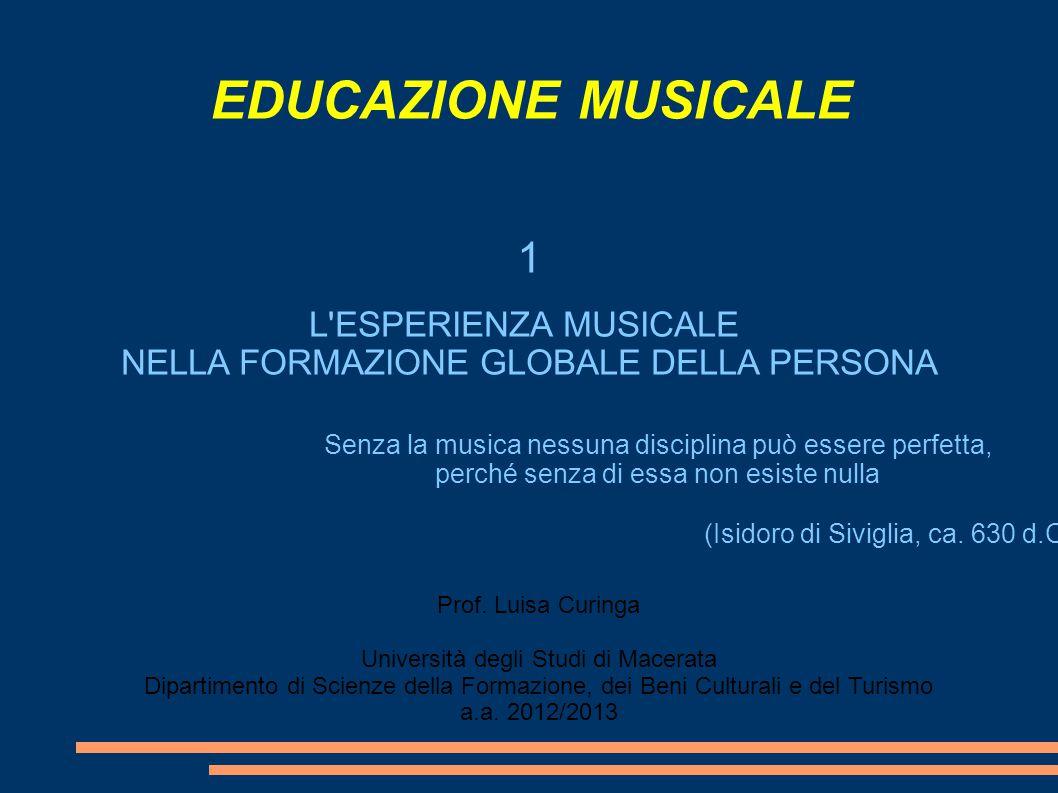 EDUCAZIONE MUSICALE Senza la musica nessuna disciplina può essere perfetta, perché senza di essa non esiste nulla (Isidoro di Siviglia, ca. 630 d.C) P