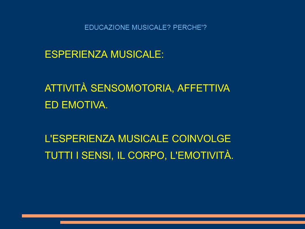 ESPERIENZA MUSICALE: ATTIVITÀ SENSOMOTORIA, AFFETTIVA ED EMOTIVA. L'ESPERIENZA MUSICALE COINVOLGE TUTTI I SENSI, IL CORPO, L'EMOTIVITÀ. EDUCAZIONE MUS